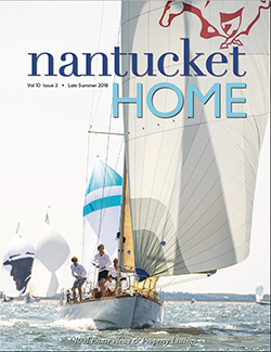 Nantucket Home Magazine | Late Summer 2018